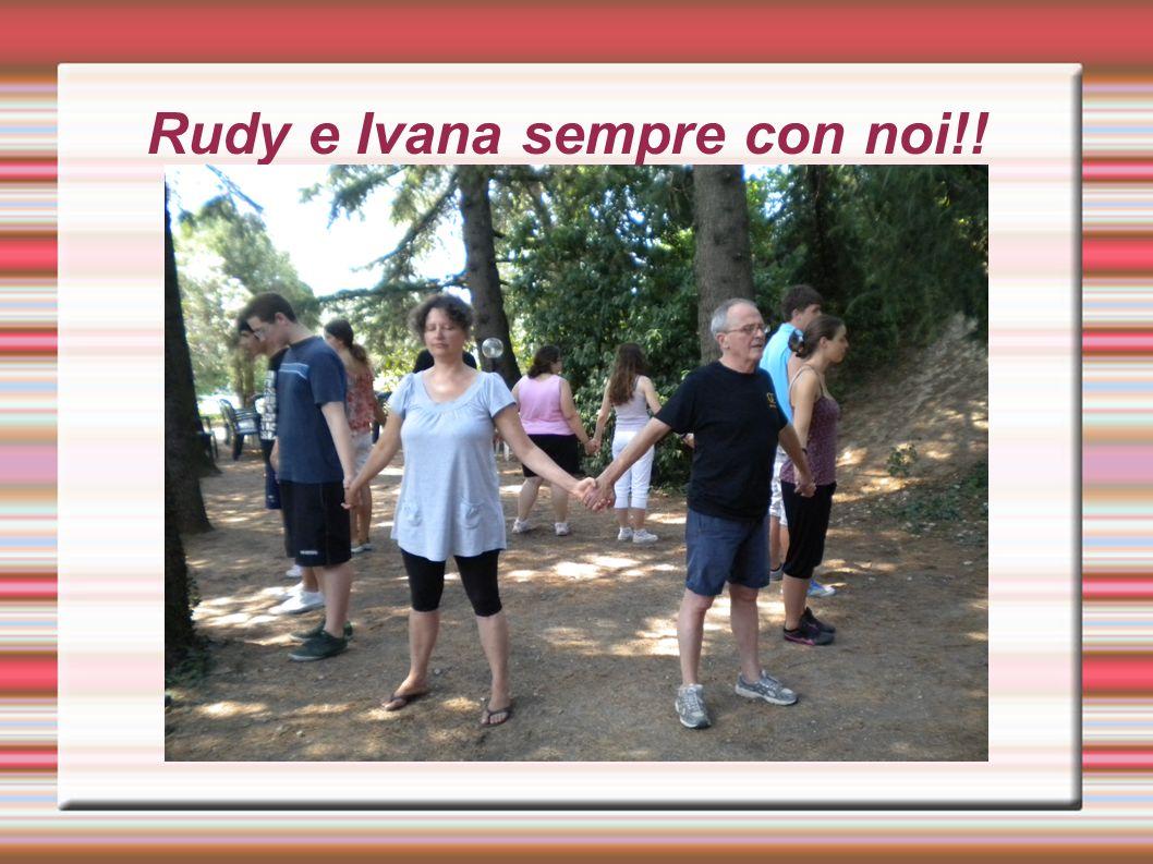 Rudy e Ivana sempre con noi!!