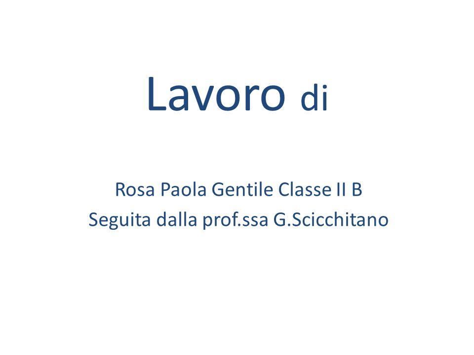 Rosa Paola Gentile Classe II B Seguita dalla prof.ssa G.Scicchitano
