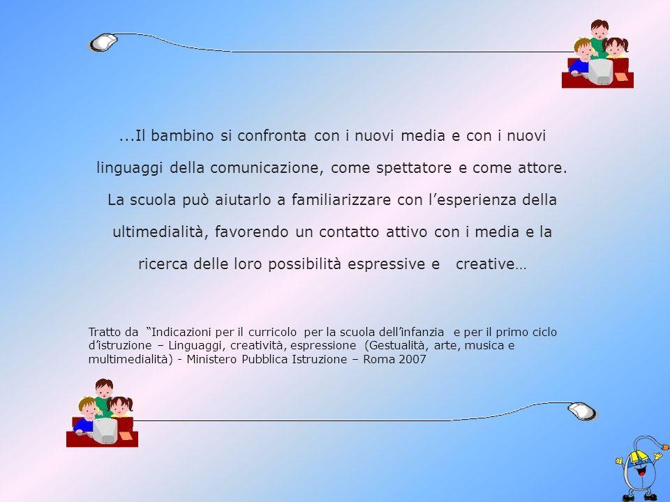 ...Il bambino si confronta con i nuovi media e con i nuovi linguaggi della comunicazione, come spettatore e come attore.