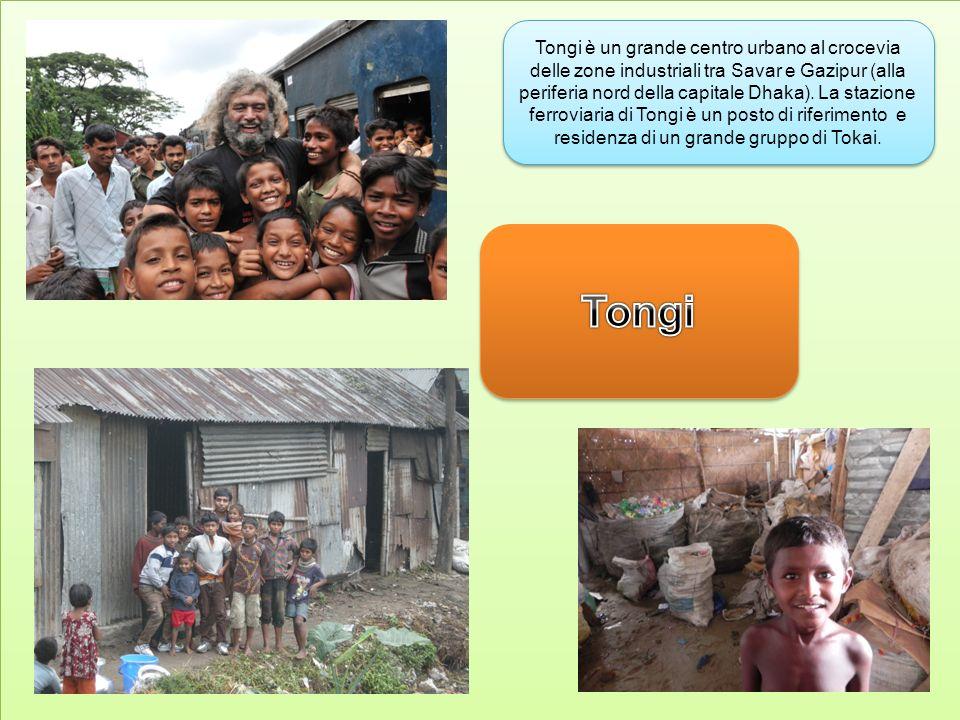 Tongi è un grande centro urbano al crocevia delle zone industriali tra Savar e Gazipur (alla periferia nord della capitale Dhaka). La stazione ferroviaria di Tongi è un posto di riferimento e residenza di un grande gruppo di Tokai.