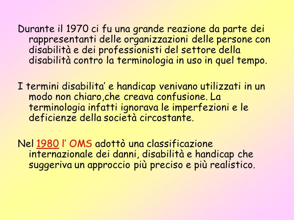 Durante il 1970 ci fu una grande reazione da parte dei rappresentanti delle organizzazioni delle persone con disabilità e dei professionisti del settore della disabilità contro la terminologia in uso in quel tempo.
