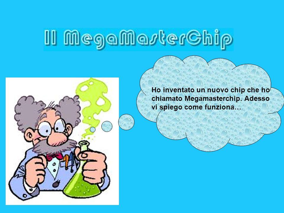 Ho inventato un nuovo chip che ho chiamato Megamasterchip