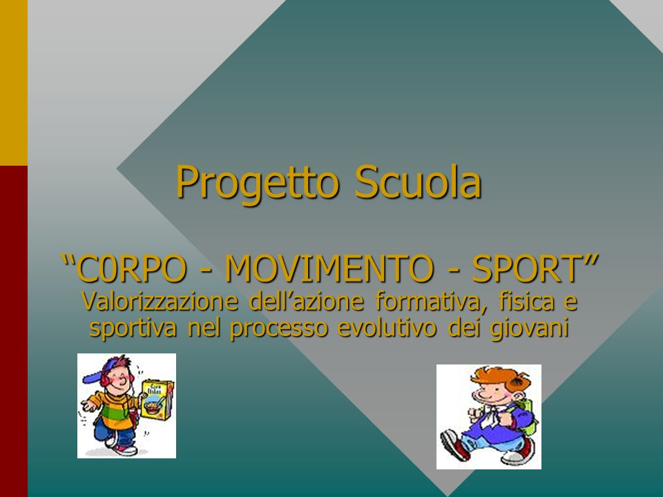 Progetto Scuola C0RPO - MOVIMENTO - SPORT Valorizzazione dell'azione formativa, fisica e sportiva nel processo evolutivo dei giovani