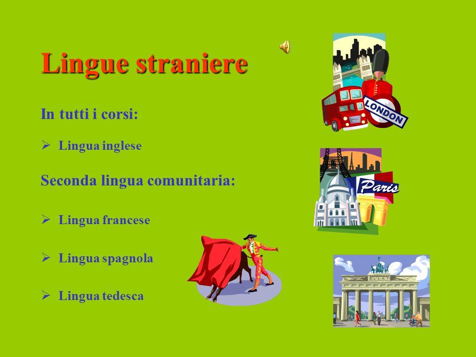 Lingue straniere In tutti i corsi: Seconda lingua comunitaria: