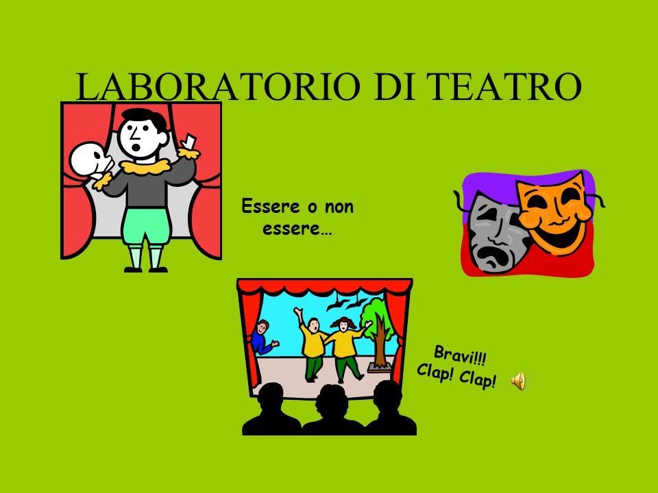 LABORATORIO DI TEATRO Essere o non essere… Bravi!!! Clap! Clap!