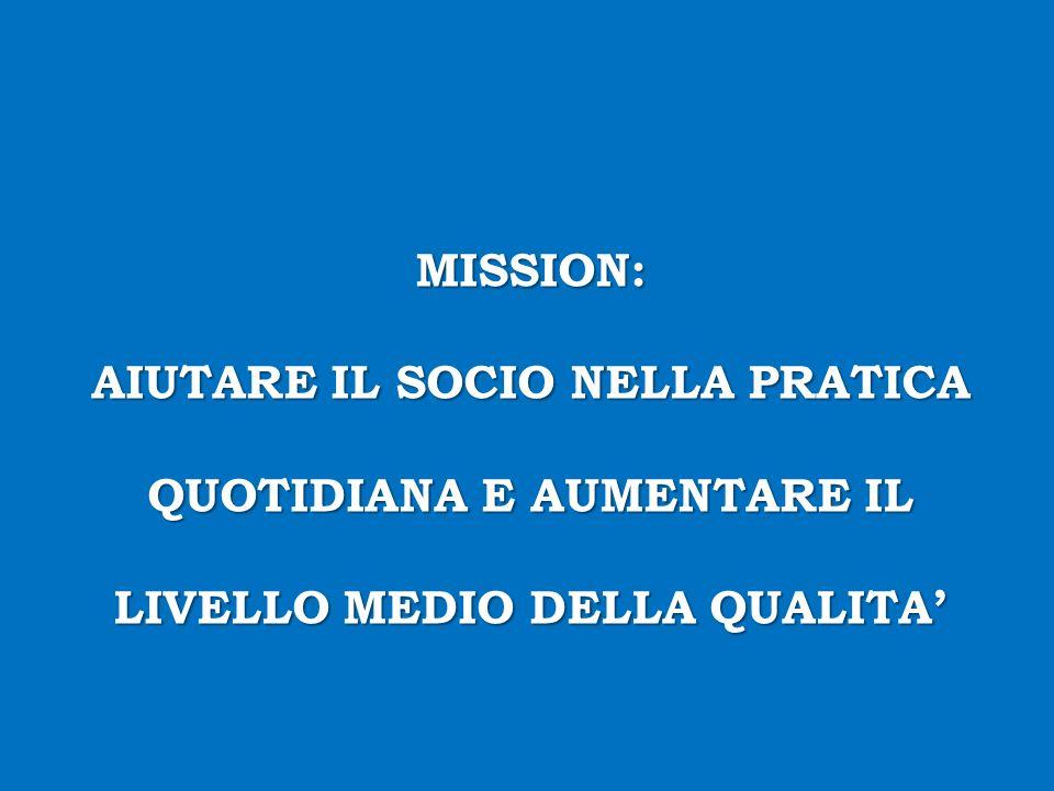 MISSION: AIUTARE IL SOCIO NELLA PRATICA QUOTIDIANA E AUMENTARE IL LIVELLO MEDIO DELLA QUALITA'