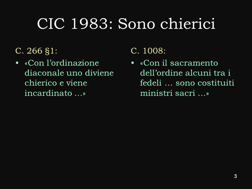 CIC 1983: Sono chierici C. 266 §1: «Con l'ordinazione diaconale uno diviene chierico e viene incardinato …»