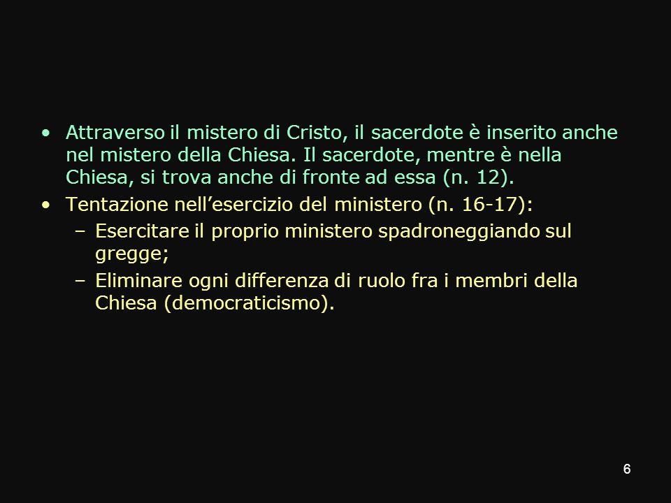 Attraverso il mistero di Cristo, il sacerdote è inserito anche nel mistero della Chiesa. Il sacerdote, mentre è nella Chiesa, si trova anche di fronte ad essa (n. 12).