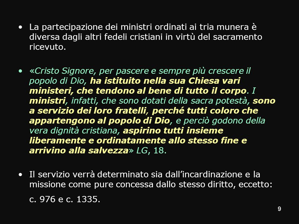 La partecipazione dei ministri ordinati ai tria munera è diversa dagli altri fedeli cristiani in virtù del sacramento ricevuto.