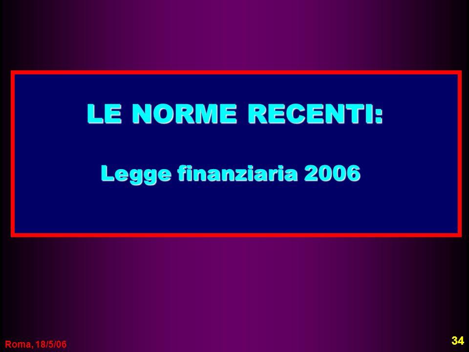 LE NORME RECENTI: Legge finanziaria 2006 34 Roma, 18/5/06