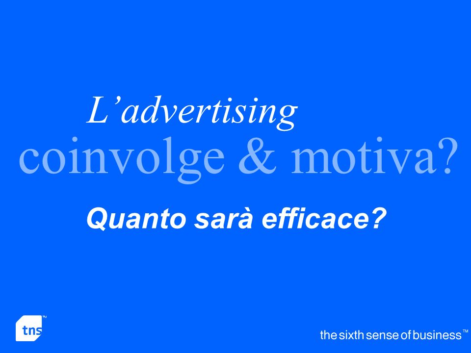 L'advertising coinvolge & motiva Quanto sarà efficace