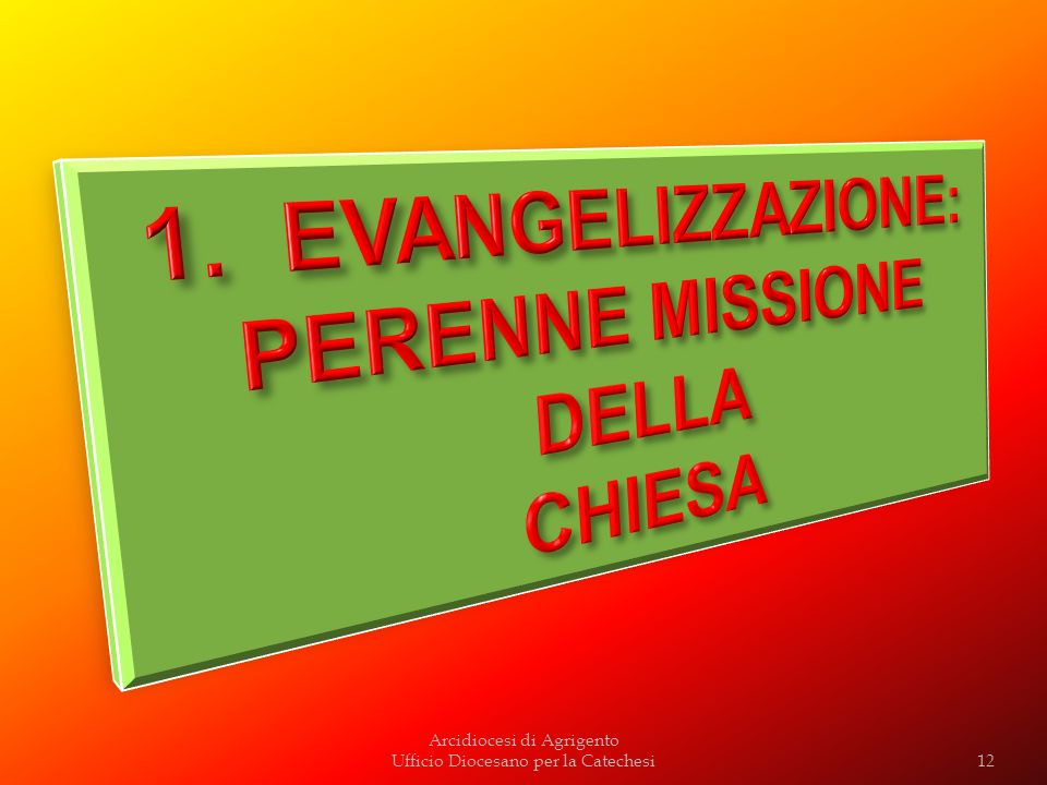 1. EVANGELIZZAZIONE: PERENNE MISSIONE DELLA CHIESA