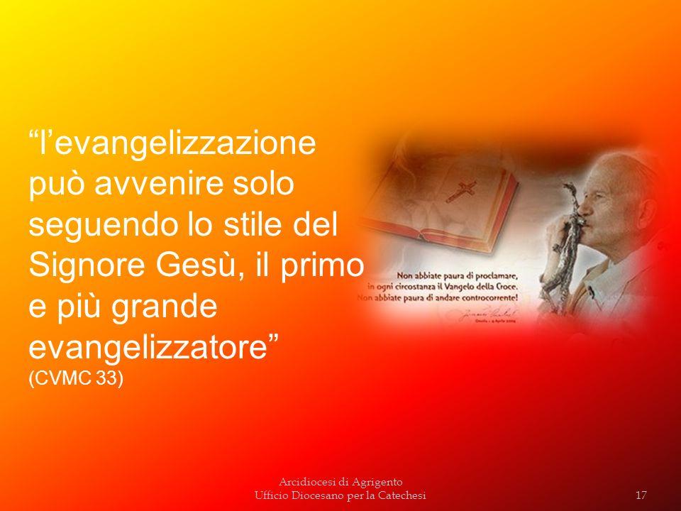 l'evangelizzazione può avvenire solo seguendo lo stile del Signore Gesù, il primo e più grande evangelizzatore