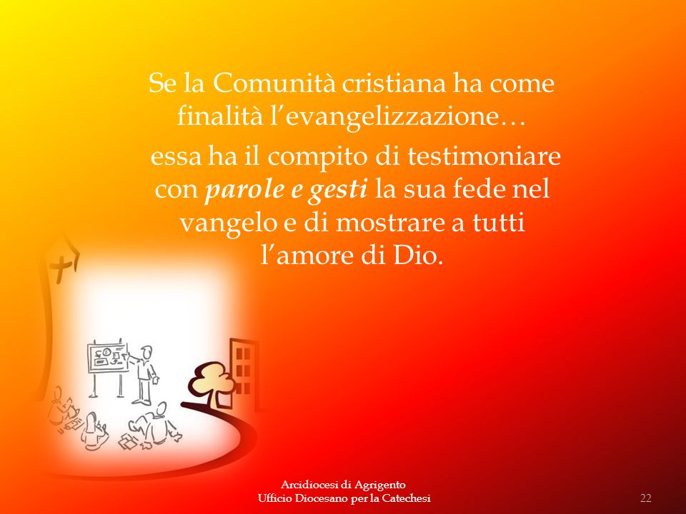 Se la Comunità cristiana ha come finalità l'evangelizzazione…