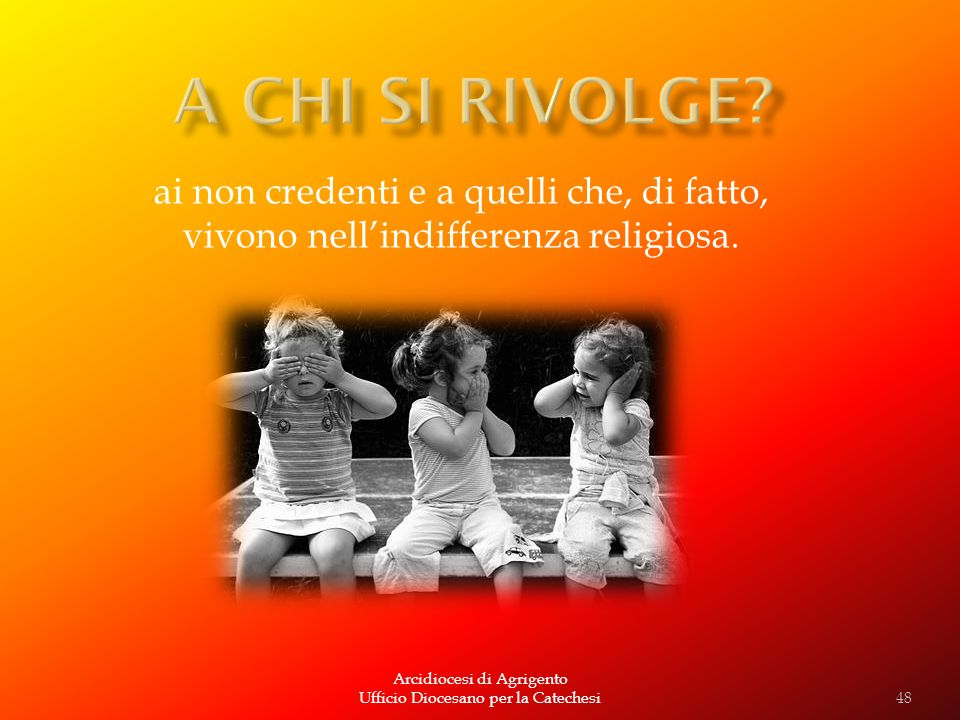 A CHI SI RIVOLGE ai non credenti e a quelli che, di fatto, vivono nell'indifferenza religiosa. Arcidiocesi di Agrigento.
