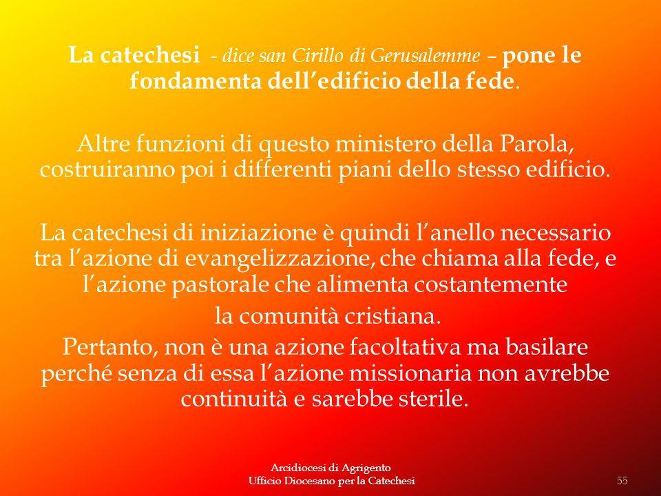 La catechesi - dice san Cirillo di Gerusalemme – pone le fondamenta dell'edificio della fede.