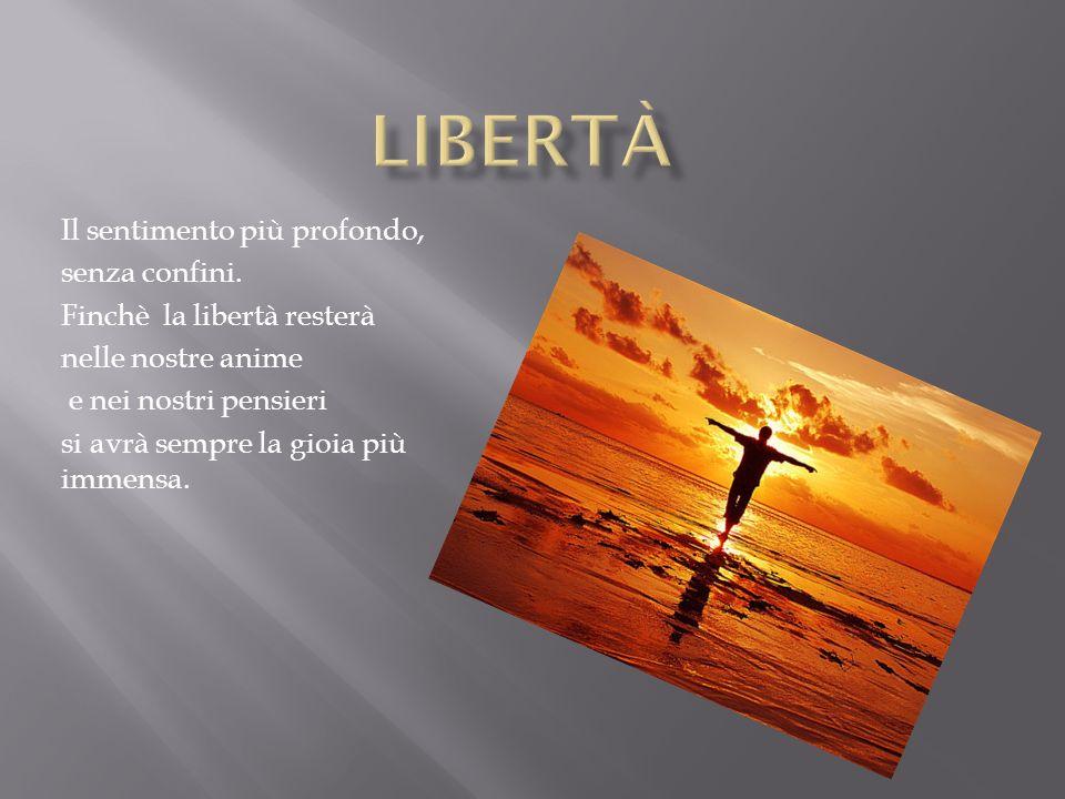 libertà Il sentimento più profondo, senza confini.