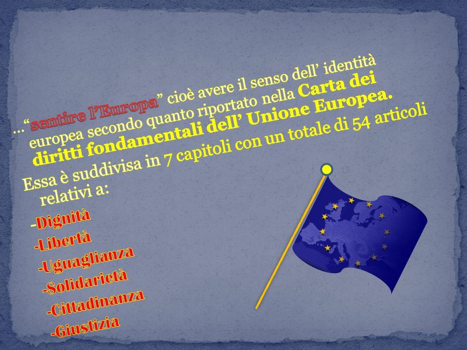 … sentire l'Europa cioè avere il senso dell' identità europea secondo quanto riportato nella Carta dei diritti fondamentali dell' Unione Europea.