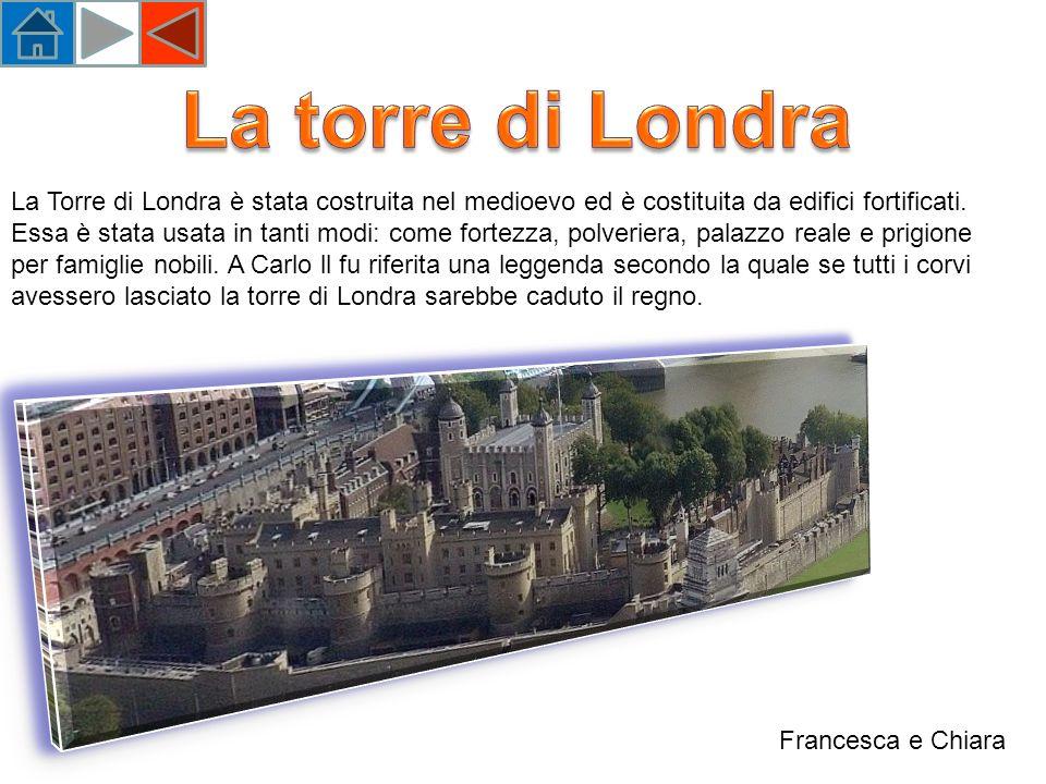 La torre di Londra La Torre di Londra è stata costruita nel medioevo ed è costituita da edifici fortificati.