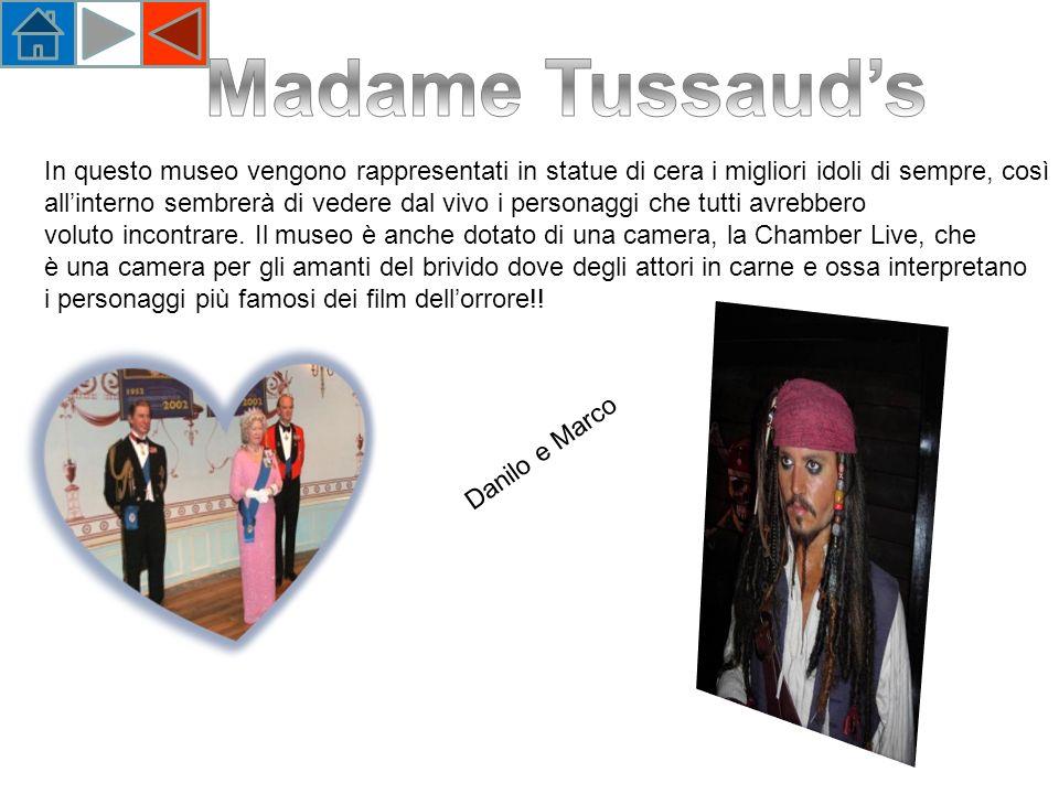 Madame Tussaud's In questo museo vengono rappresentati in statue di cera i migliori idoli di sempre, così.