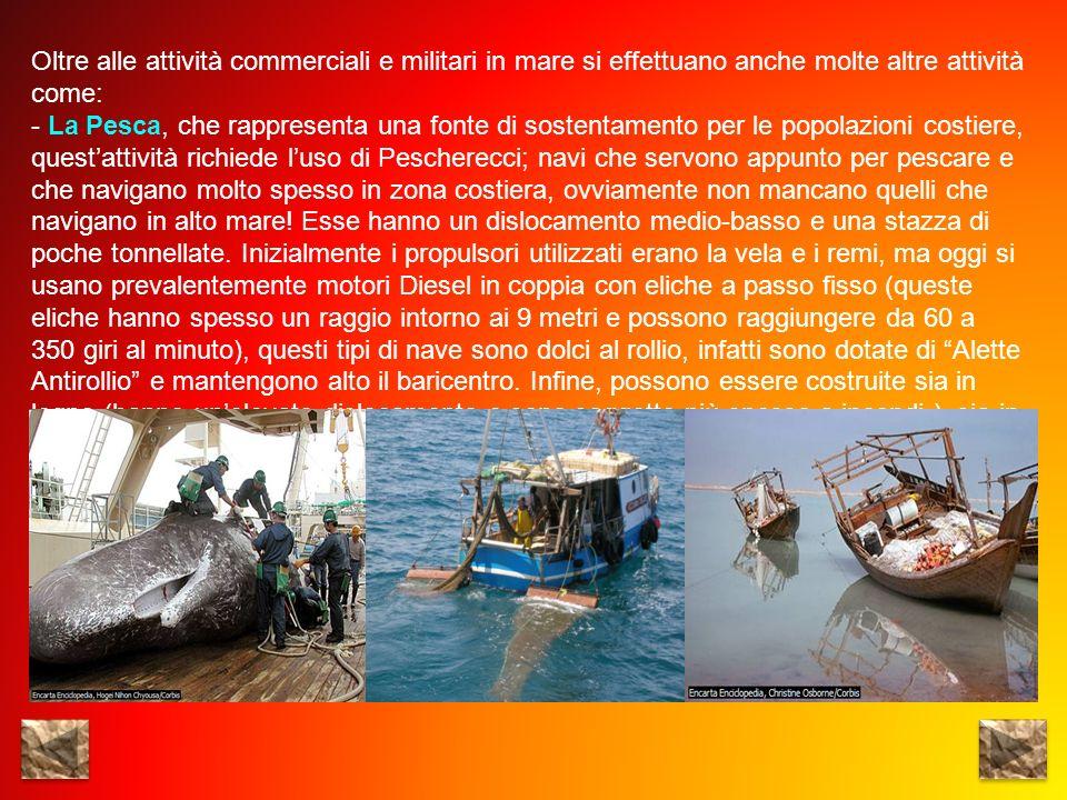Oltre alle attività commerciali e militari in mare si effettuano anche molte altre attività come: