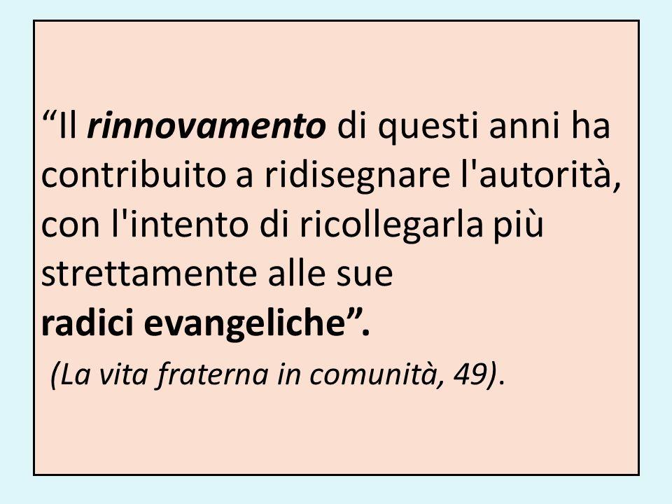 Il rinnovamento di questi anni ha contribuito a ridisegnare l autorità, con l intento di ricollegarla più strettamente alle sue radici evangeliche .