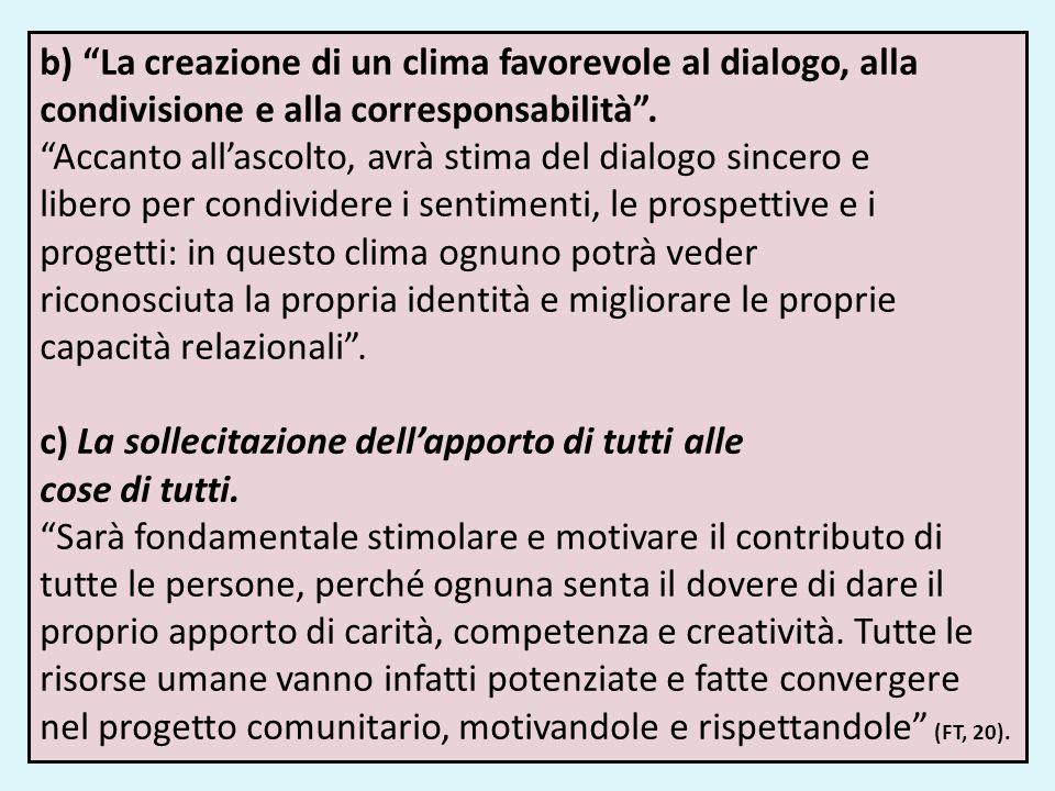 b) La creazione di un clima favorevole al dialogo, alla condivisione e alla corresponsabilità .