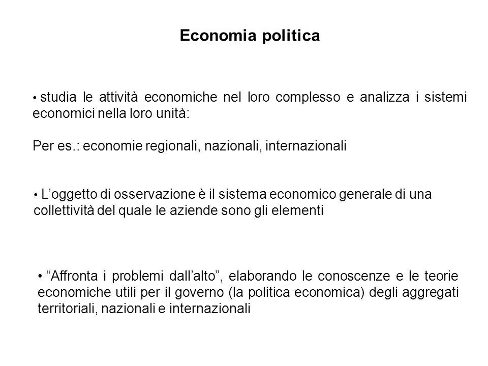 Economia politica studia le attività economiche nel loro complesso e analizza i sistemi economici nella loro unità: