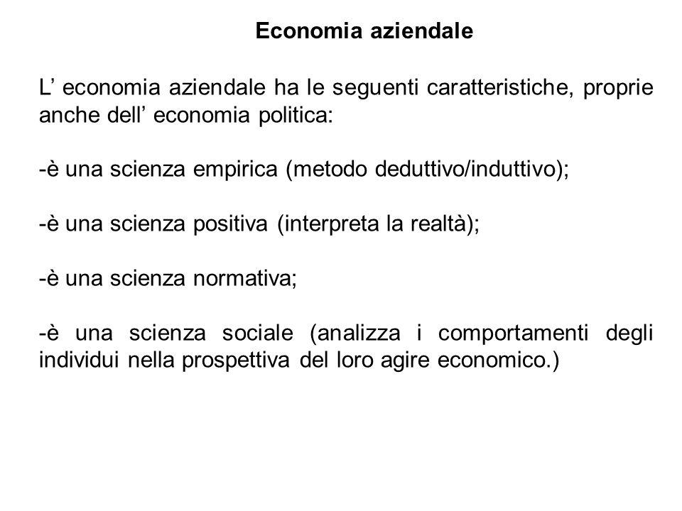 Economia aziendale L' economia aziendale ha le seguenti caratteristiche, proprie anche dell' economia politica: