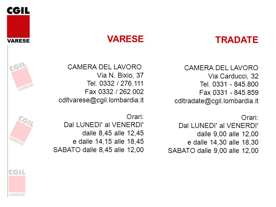 VARESE CAMERA DEL LAVORO Via N. Bixio, 37 Tel. 0332 / 276.111 Fax 0332 / 262.002 cdltvarese@cgil.lombardia.it.