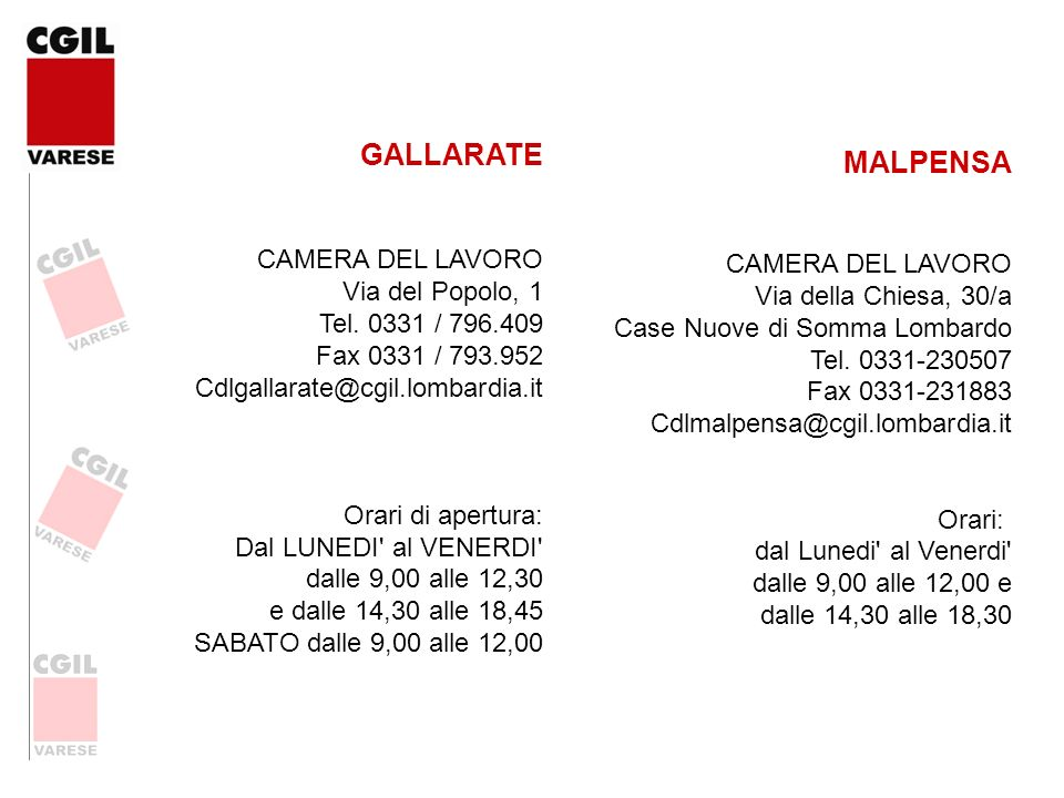 GALLARATE CAMERA DEL LAVORO Via del Popolo, 1 Tel. 0331 / 796.409 Fax 0331 / 793.952. Cdlgallarate@cgil.lombardia.it.