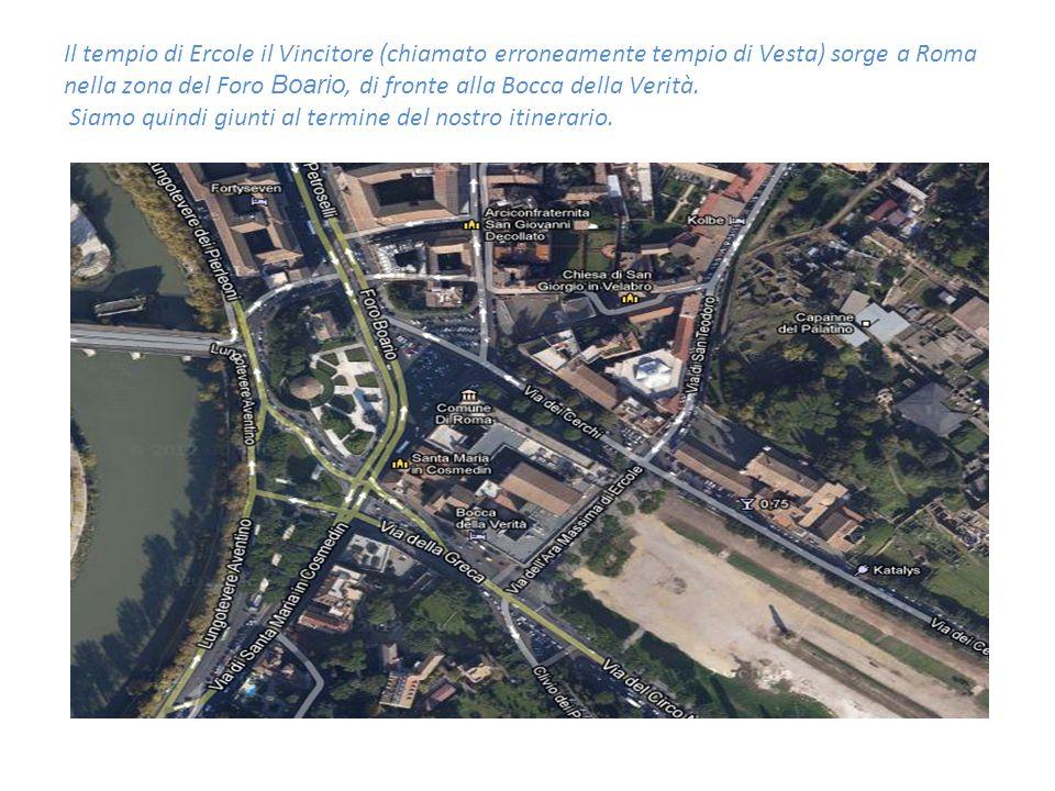 Il tempio di Ercole il Vincitore (chiamato erroneamente tempio di Vesta) sorge a Roma nella zona del Foro Boario, di fronte alla Bocca della Verità.