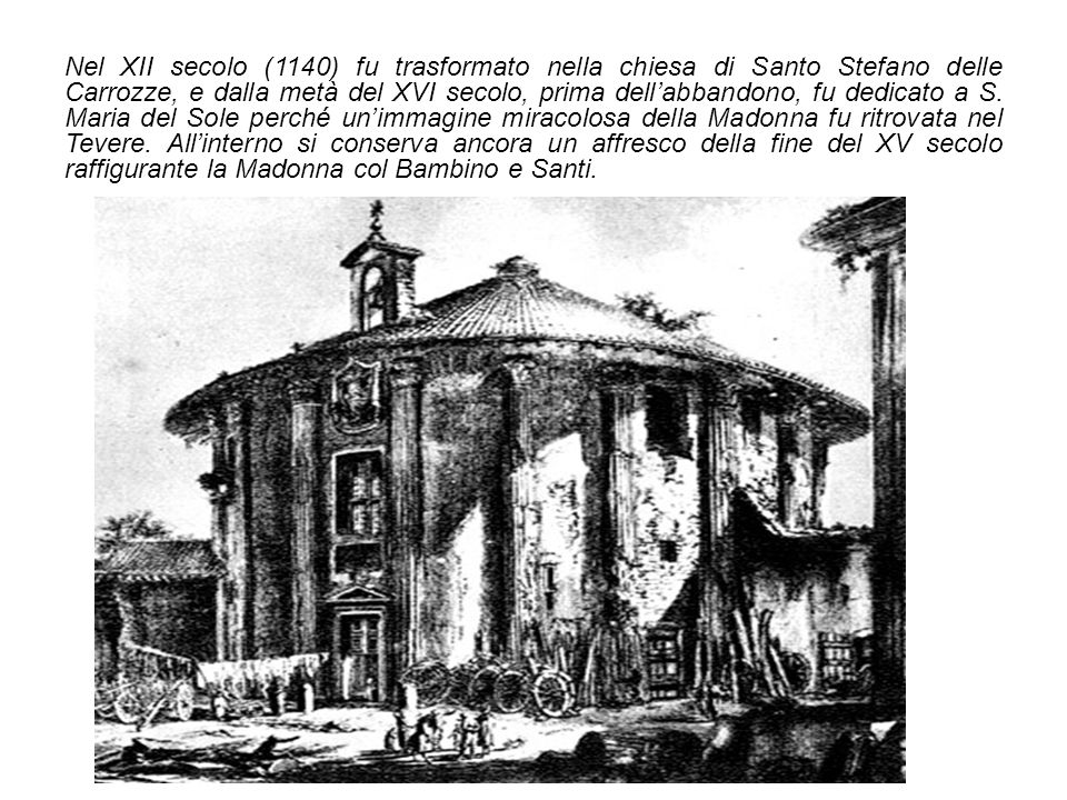 Nel XII secolo (1140) fu trasformato nella chiesa di Santo Stefano delle Carrozze, e dalla metà del XVI secolo, prima dell'abbandono, fu dedicato a S.