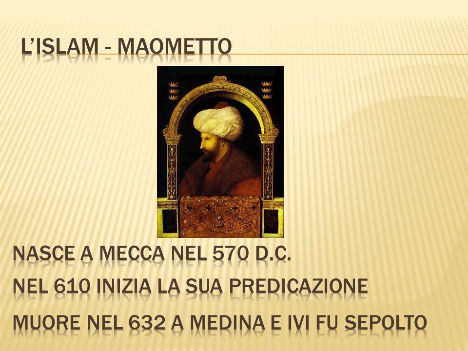 L'islam - Maometto Nasce a Mecca nel 570 d.C.