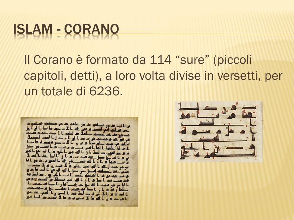Islam - corano Il Corano è formato da 114 sure (piccoli capitoli, detti), a loro volta divise in versetti, per un totale di 6236.