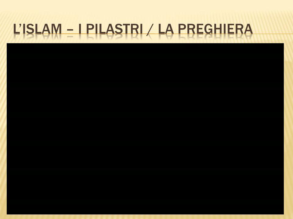 L'ISLAM – I PILASTRI / la preghiera