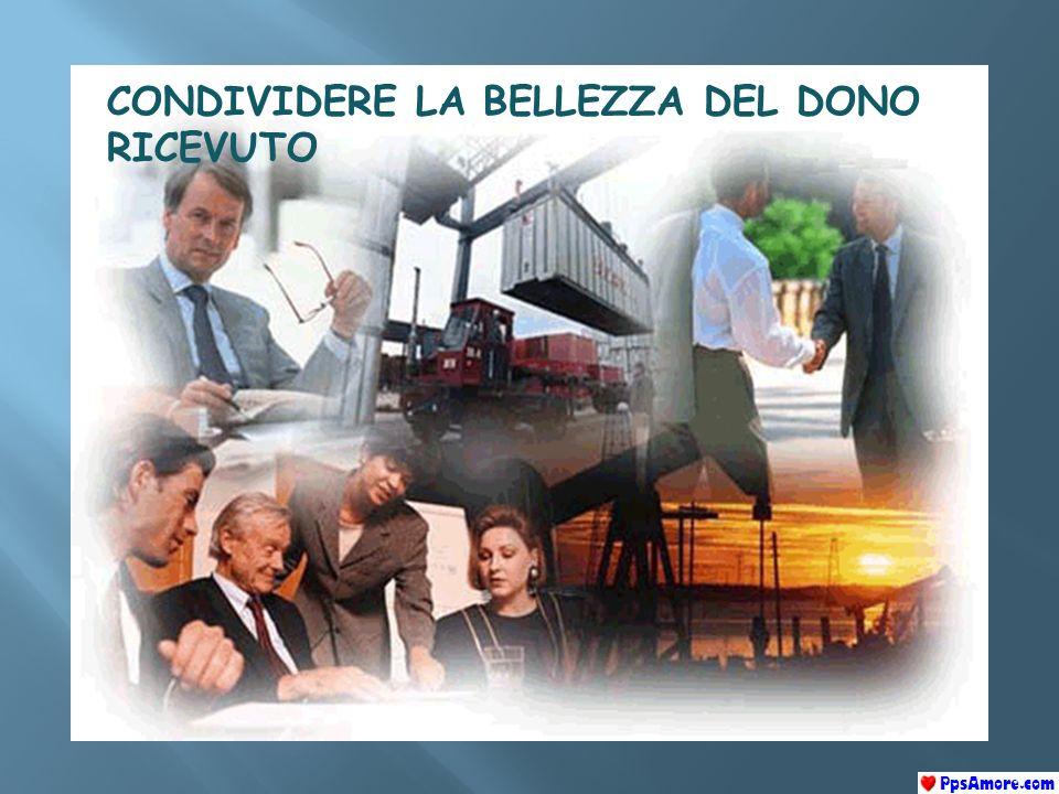 CONDIVIDERE LA BELLEZZA DEL DONO RICEVUTO