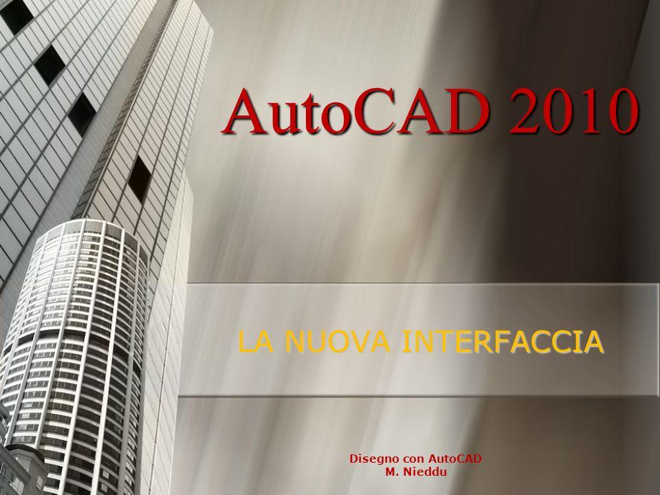 AutoCAD 2010 LA NUOVA INTERFACCIA Disegno con AutoCAD M. Nieddu