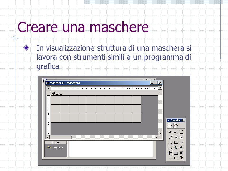 Creare una maschere In visualizzazione struttura di una maschera si lavora con strumenti simili a un programma di grafica.