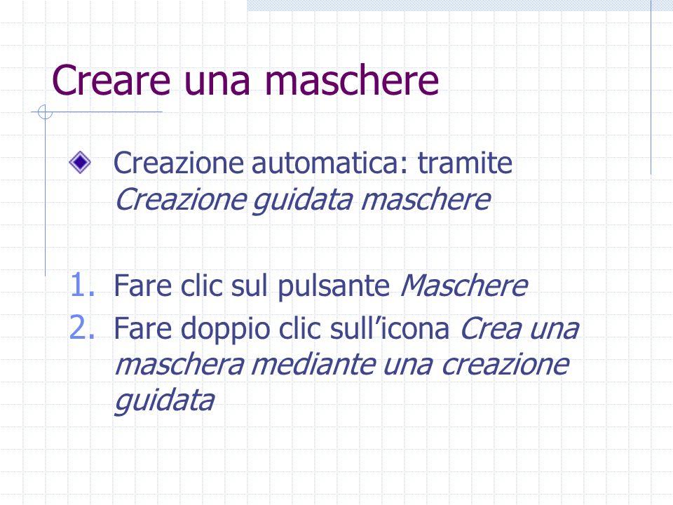 Creare una maschere Creazione automatica: tramite Creazione guidata maschere. Fare clic sul pulsante Maschere.