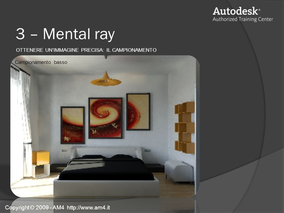 3 – Mental ray Copyright © 2009 - AM4 http://www.am4.it