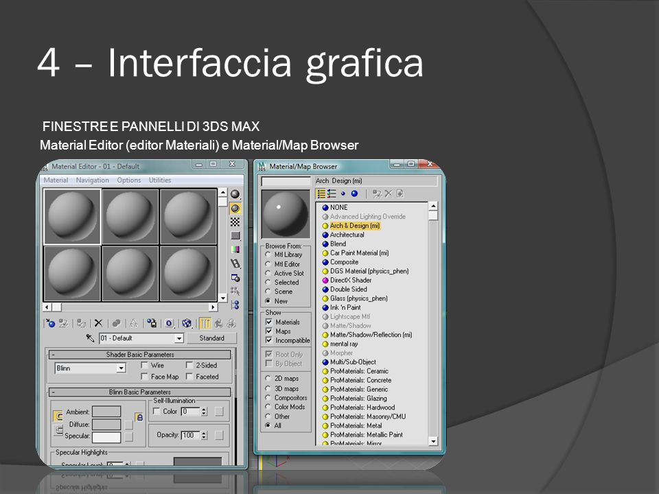 4 – Interfaccia grafica FINESTRE E PANNELLI DI 3DS MAX Material Editor (editor Materiali) e Material/Map Browser