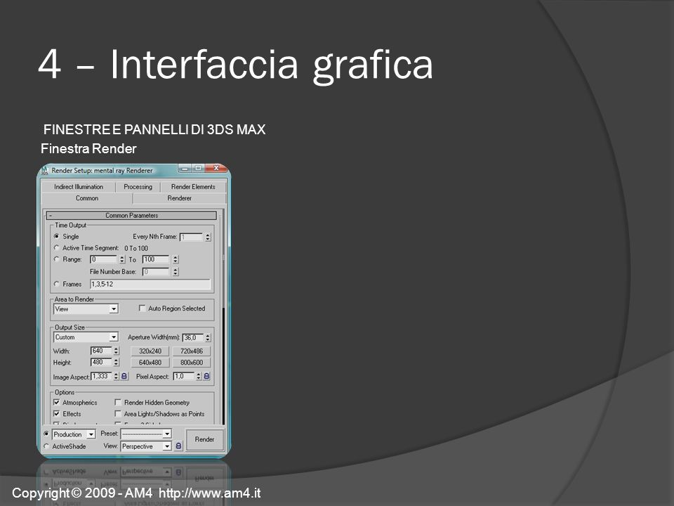 4 – Interfaccia grafica FINESTRE E PANNELLI DI 3DS MAX Finestra Render