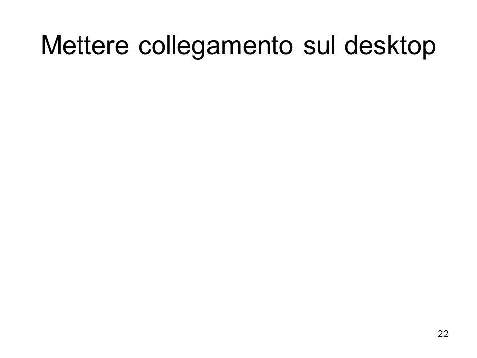 Mettere collegamento sul desktop