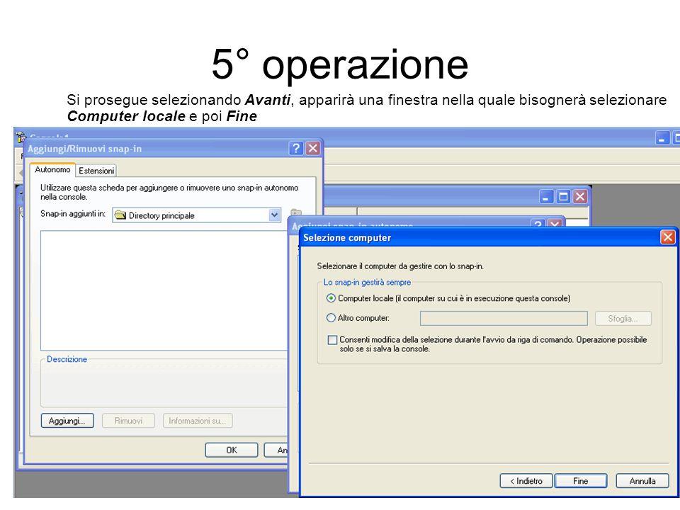 5° operazione Si prosegue selezionando Avanti, apparirà una finestra nella quale bisognerà selezionare Computer locale e poi Fine.