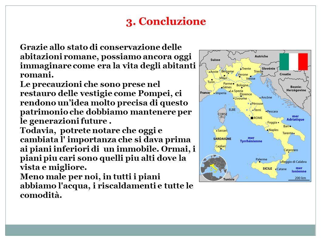 3. Concluzione Grazie allo stato di conservazione delle abitazioni romane, possiamo ancora oggi immaginare come era la vita degli abitanti romani.