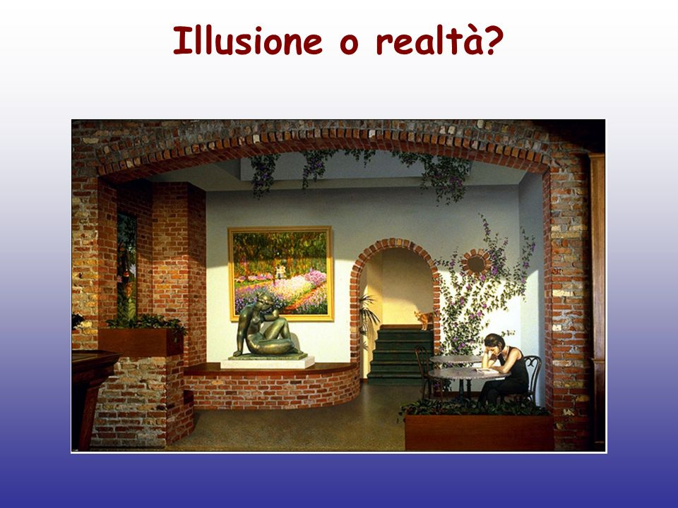 Illusione o realtà