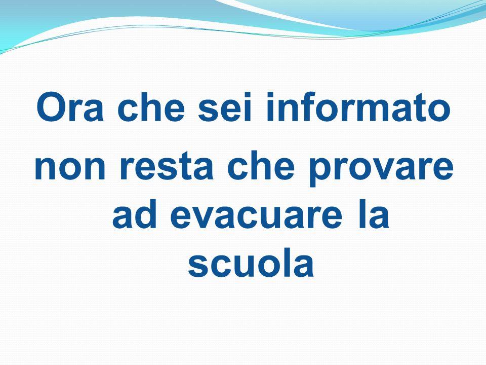 Ora che sei informato non resta che provare ad evacuare la scuola