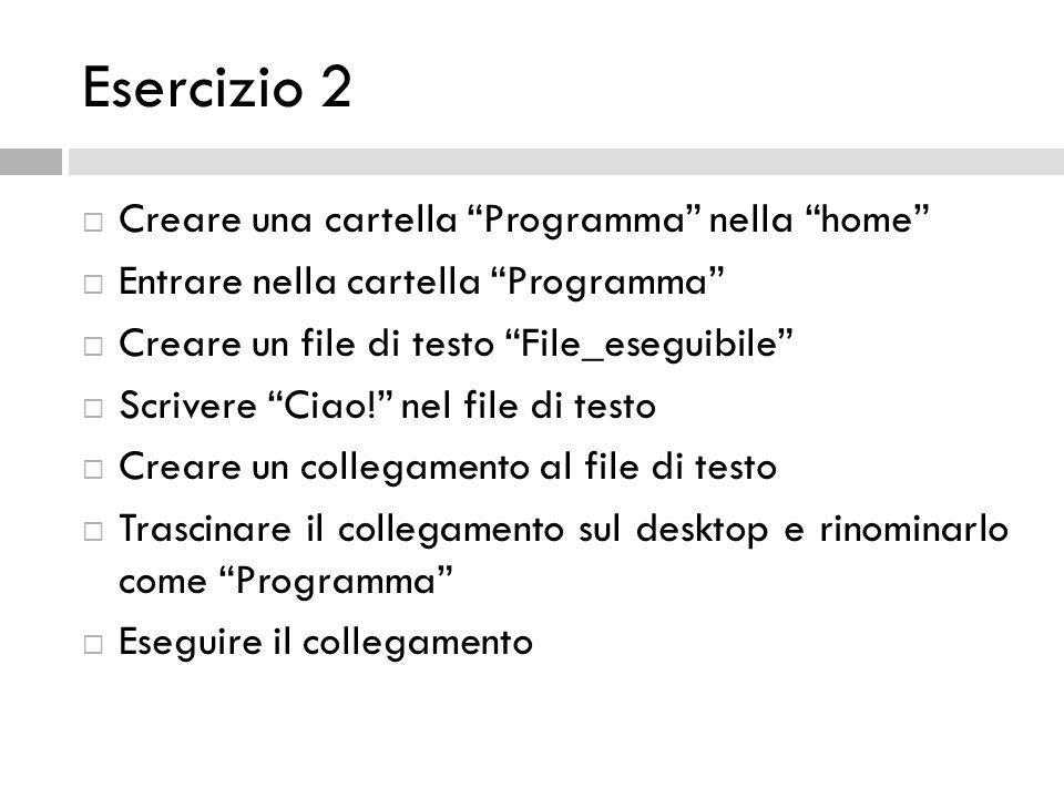Esercizio 2 Creare una cartella Programma nella home