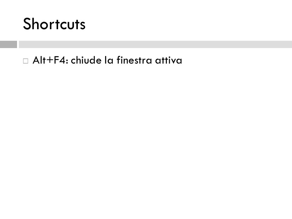 Shortcuts Alt+F4: chiude la finestra attiva